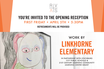 YOU'RE INVITED TO THE OPENING RECEPTION - WORK BY LINKHORNE ELEMENTARY - REFRESHMENTS WILL BE PROVIDED - FIRST FRIDAY • APRIL 5TH • 5:30PM