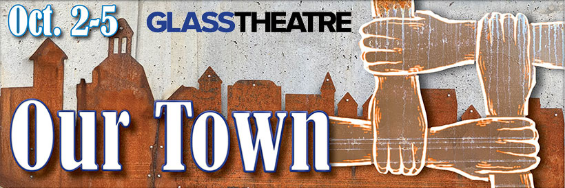 Oct 2-5 Glass Theatre Our Town