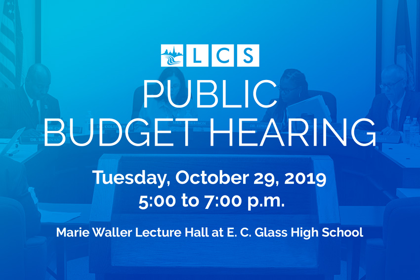 LCS Public Budget Hearing - Tuesday, October 29, 2019 - 5:00 to 7:00 p.m. - Marie Waller Lecture Hall at E. C. Glass High School
