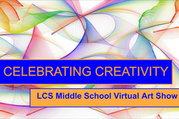 Celebrating Creativity - LCS Middle School Virtual Art Show