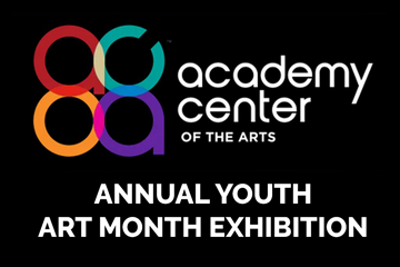 Academy Center of Fine Arts Annual Youth Art Month Exhibition