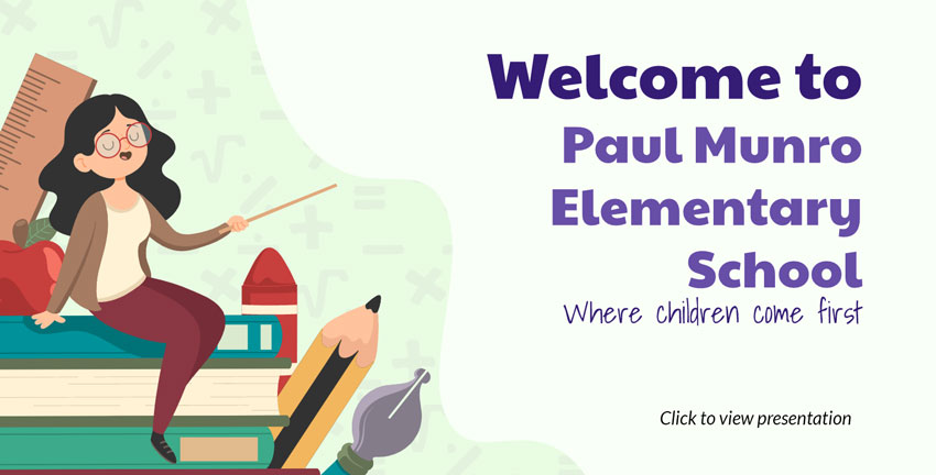 Welcome to Paul Munro Elementary School: Where Children Come First. Click to view presentation