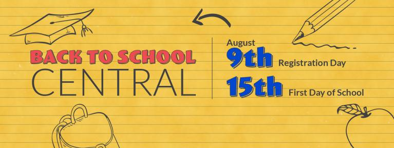 Back to School Central - August 9th: Registration & August 15th: First Day of School