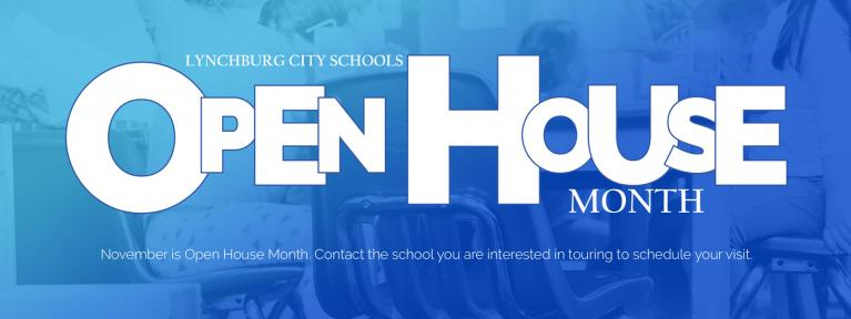 Lynchburg City Schools Open House Month. November is Open House Month. Contact the school you are interested in touring to schedule your visit.
